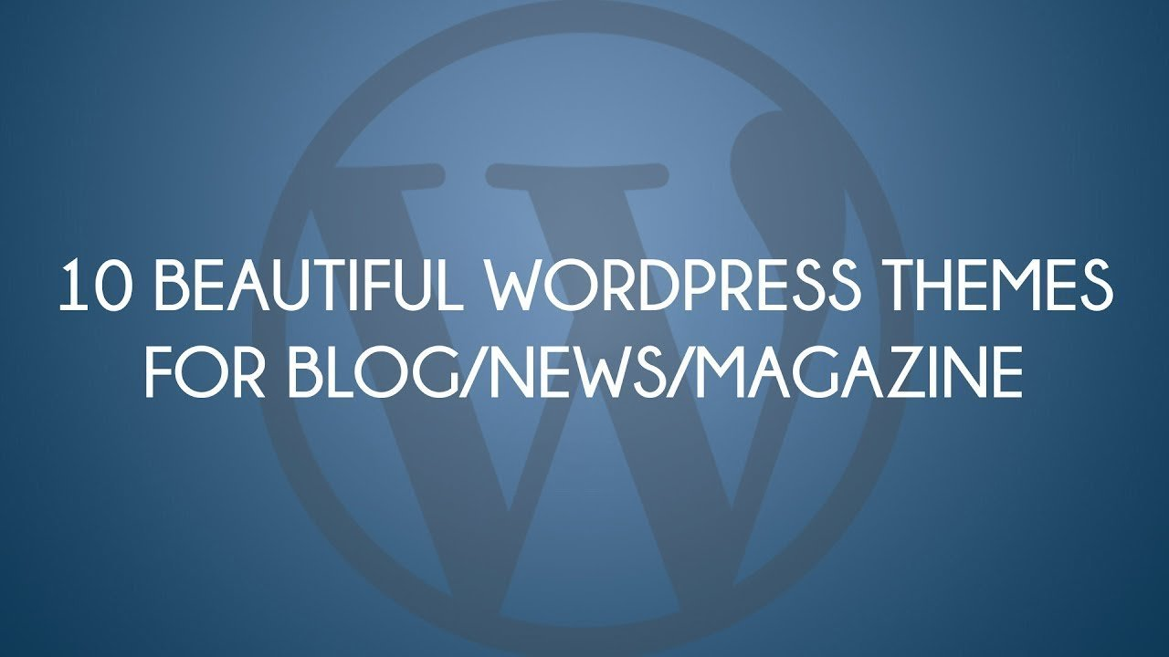 10 Beautiful Free Wordpress Themes for Blog/News/Magazine Site (2017)