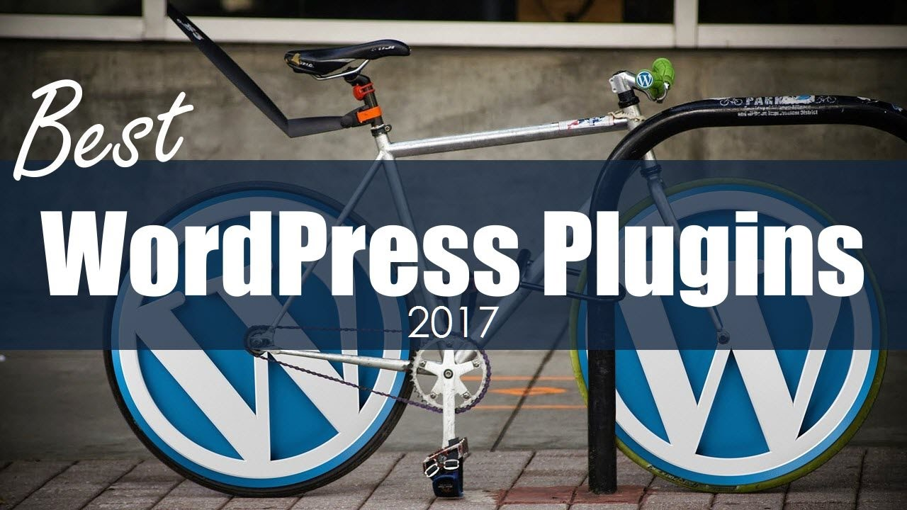 10 Best WordPress Plugins 2017 - Must-Have WordPress Plugins for Every Site