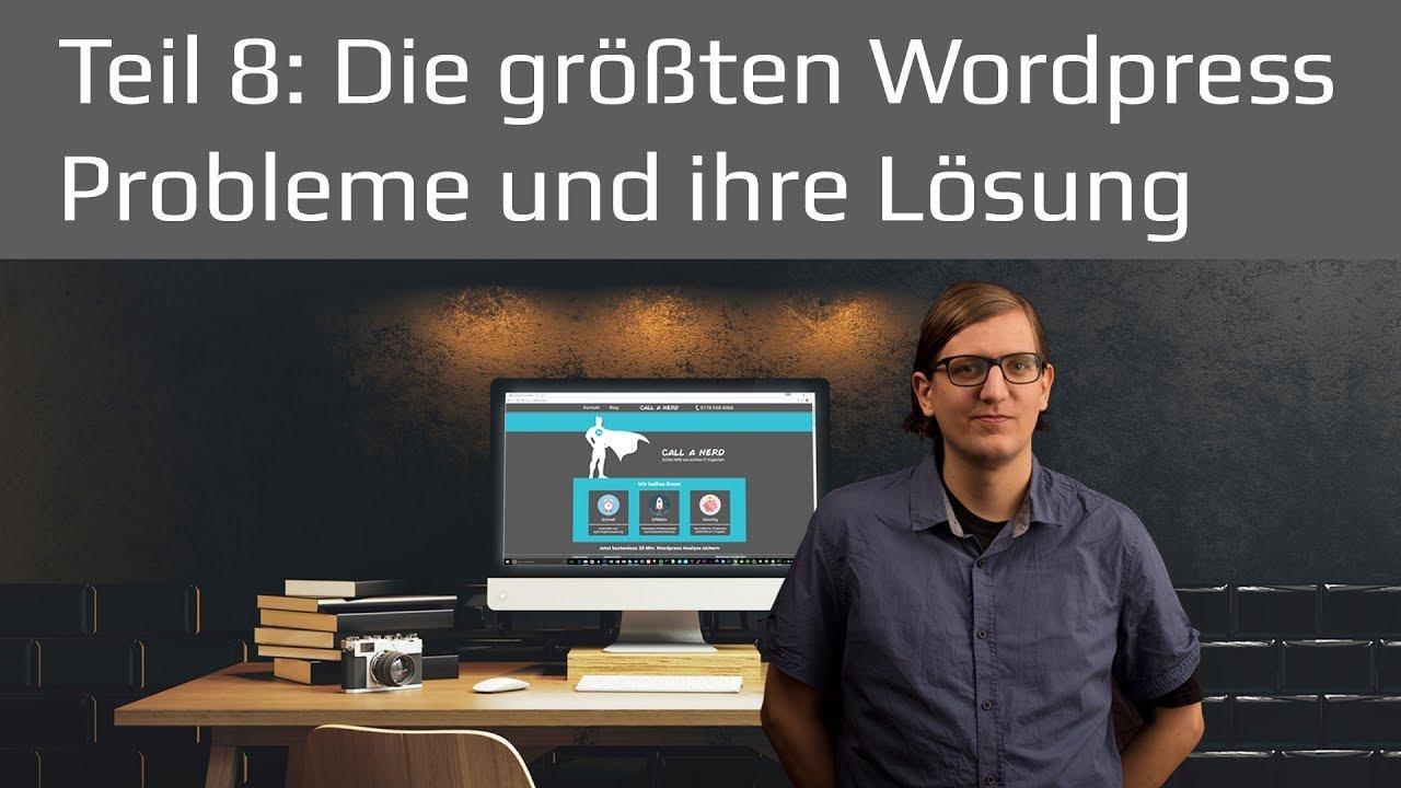 Die größten Wordpress Probleme und ihre Lösung | Wordpress Tutorial 2017 Teil 8 deutsch / german