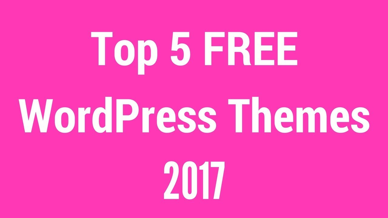Top 5 Free WordPress Themes 2017