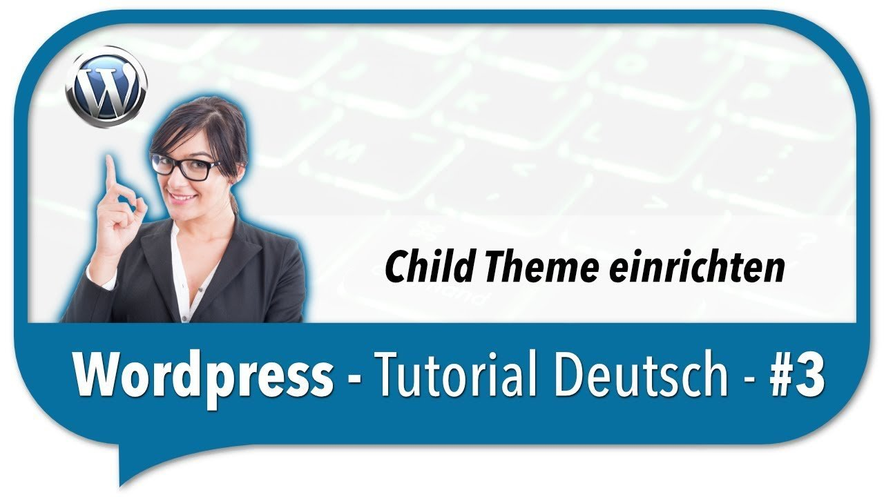 Wordpress Tutorial Deutsch - Child Theme in Wordpress einrichten