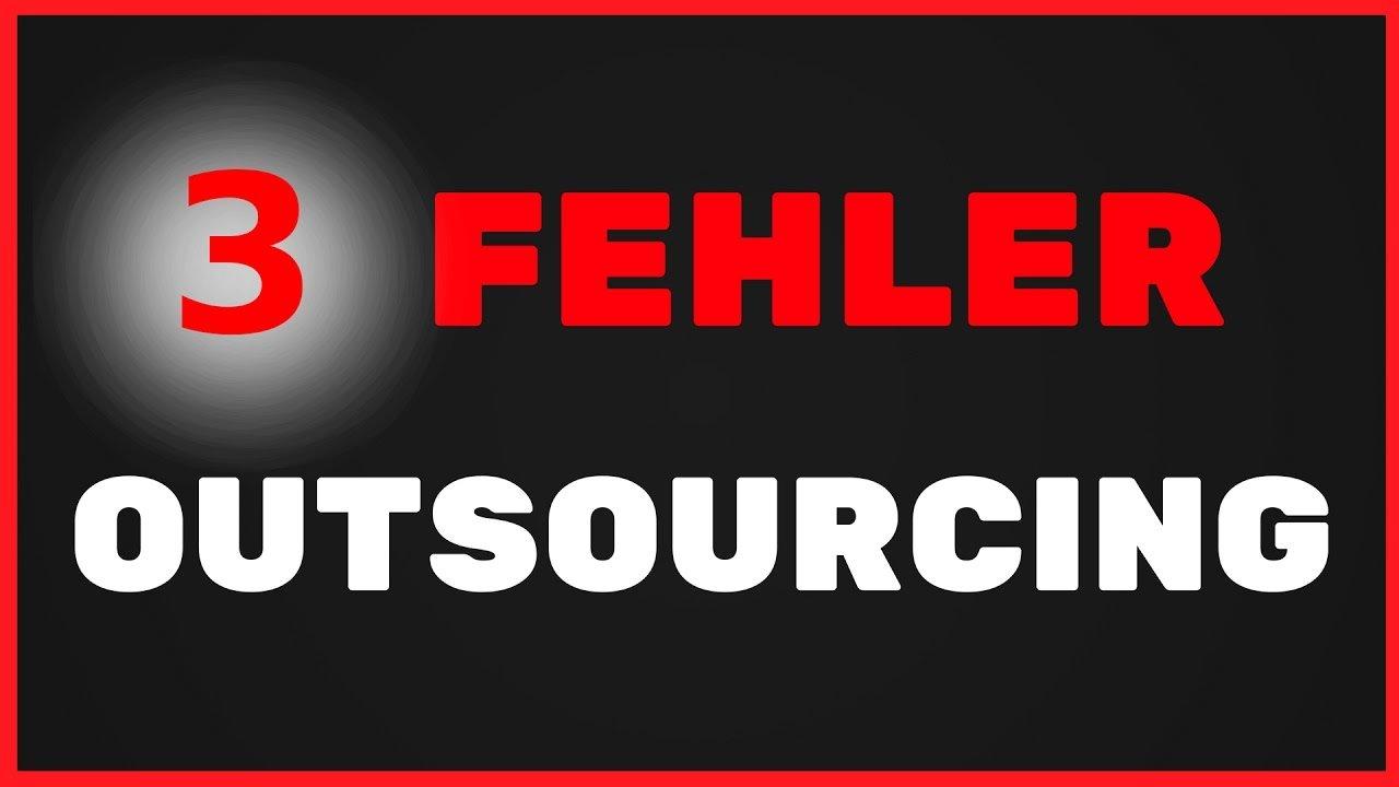 3 GROSSE FEHLER BEIM OUTSOURCING | Outsourcing deutsch Erklärung
