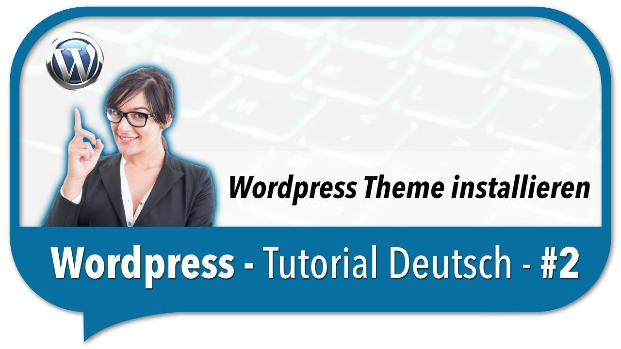 Wordpress Tutorial Deutsch - Ein neues Theme in Wordpress installieren