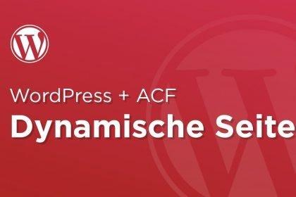 Dynamischen Seitenaufbau in WordPress realisieren? – WordPress ACF Plugin – FineVisuals Custom