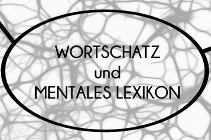 Theoretische Grundlagen zu Wortschatz und mentalem Lexikon