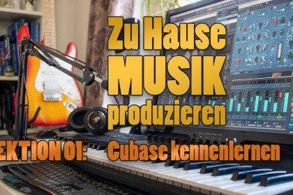 """Cubase für Anfänger - Lektion 01 aus unserem Kurs """"Zu Hause Musik produzieren"""""""