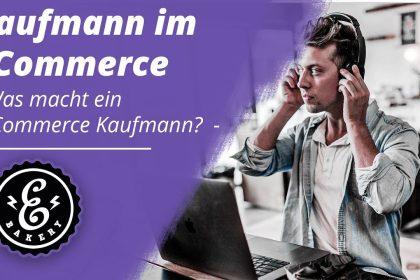 KAUFMANN IM ECOMMERCE - Was macht ein E-Commerce Kaufmann?   Ausbildungsberuf im Onlinehandel