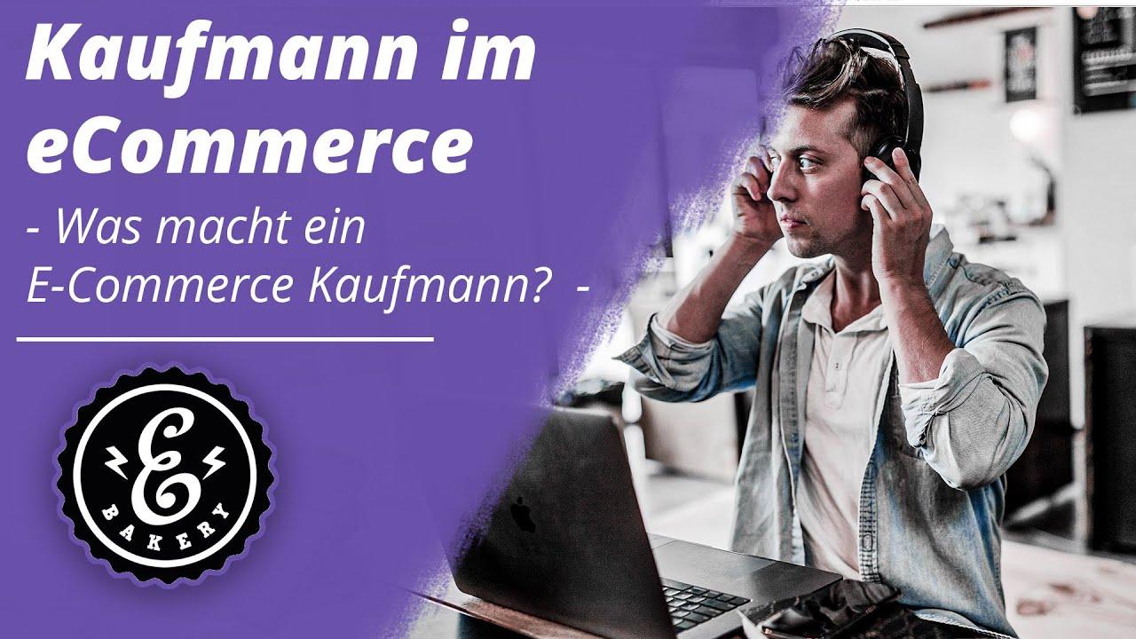 KAUFMANN IM ECOMMERCE - Was macht ein E-Commerce Kaufmann? | Ausbildungsberuf im Onlinehandel